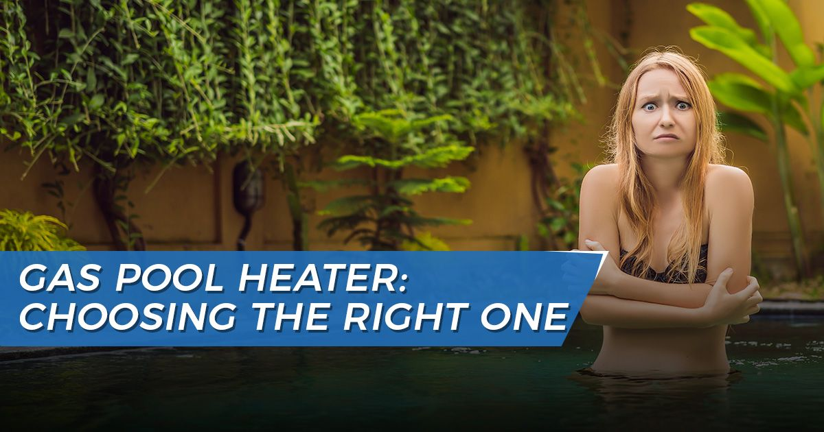 Gas Pool Heater: Choosing the Right One