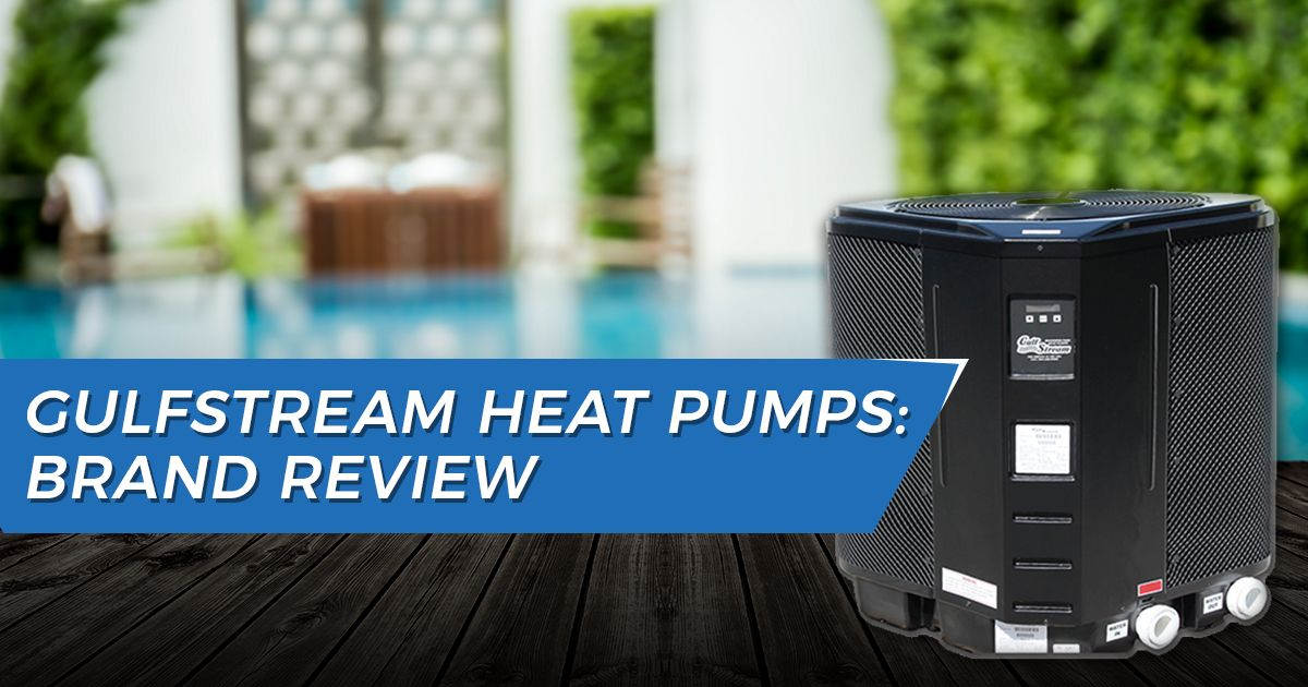 Gulfstream Pool Heat Pumps Review