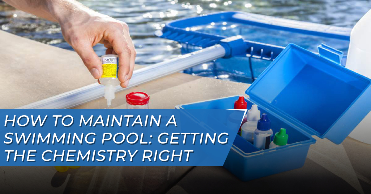 How to Maintain a Swimming Pool: Getting the Chemistry Right