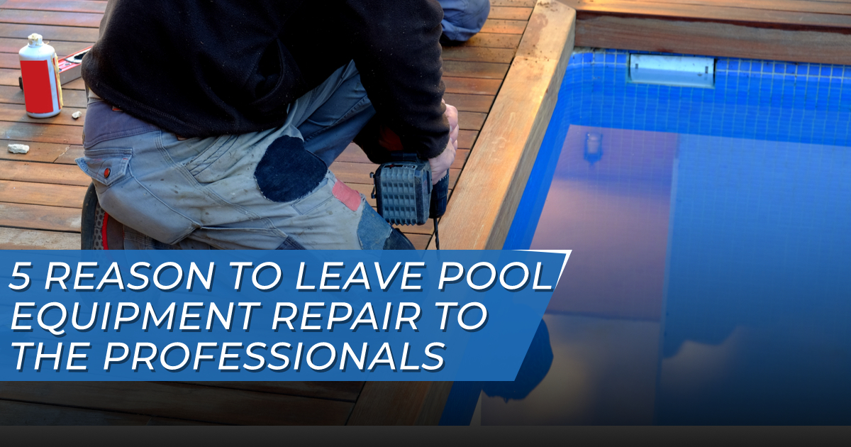 Leave Pool Equipment Repair to the Professionals