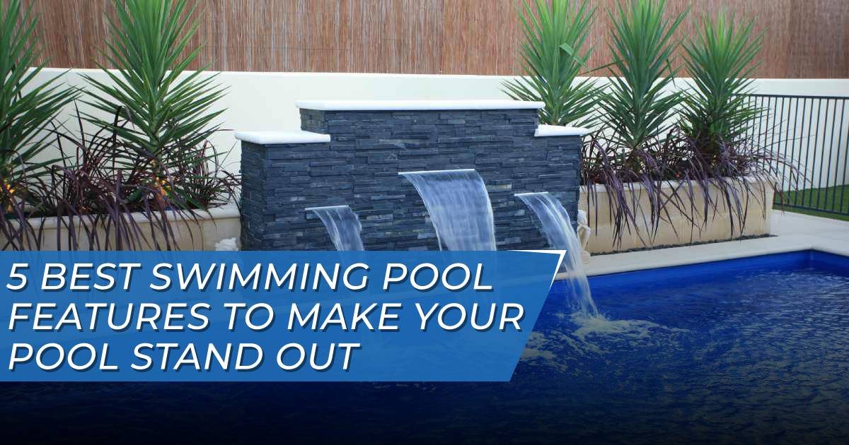 5 Best Swimming Pool Features to Make Your Pool Stand Out