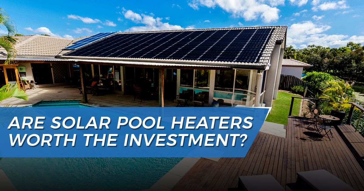 Solar Pool Heaters - Are they worth the investment?