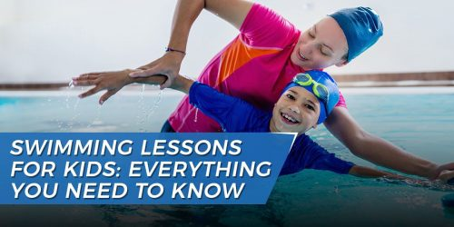 Swimming Lessons For Kids: Everything You Need to Know
