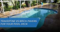 Travertine vs brick pavers for your swimming pool
